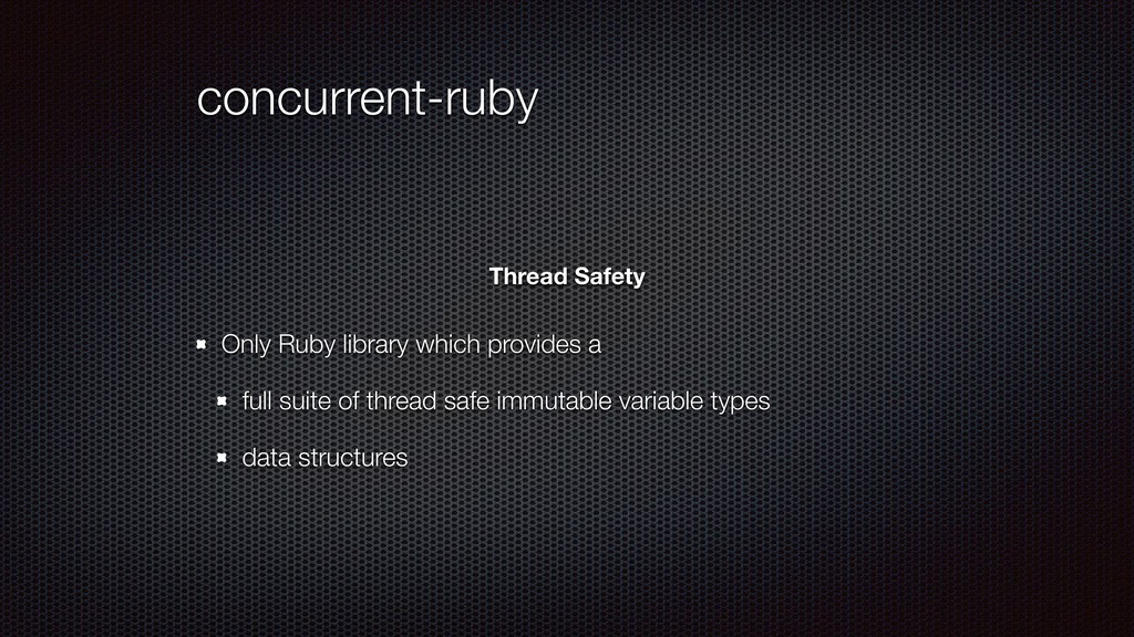 concurrent-ruby Only Ruby library which provide...