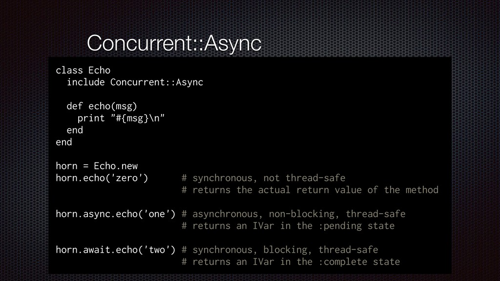 Concurrent::Async class Echo include Concurrent...