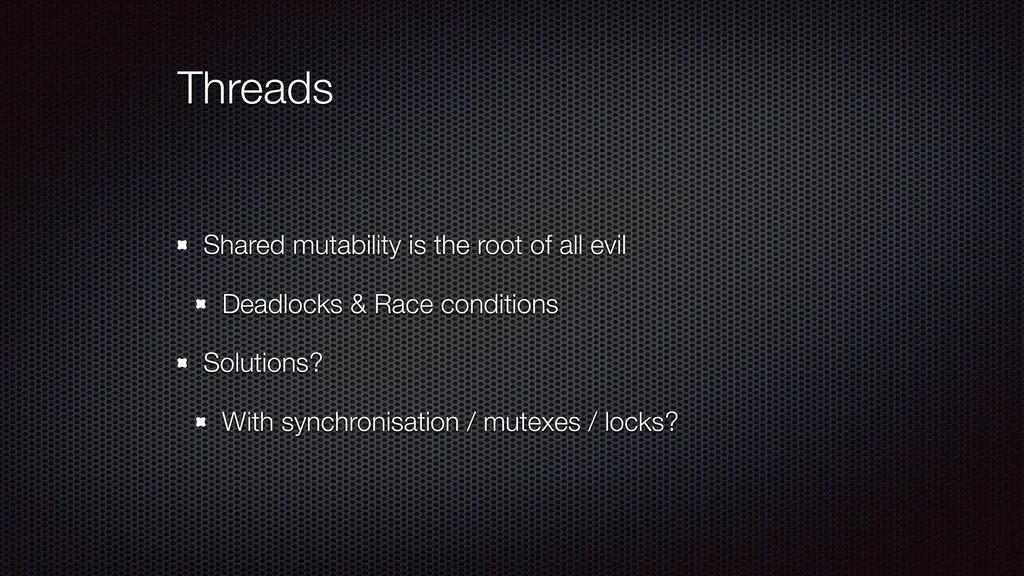 Threads Shared mutability is the root of all ev...