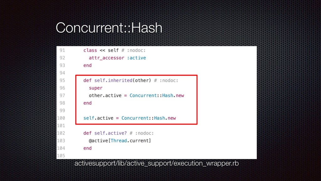 Concurrent::Hash activesupport/lib/active_suppo...