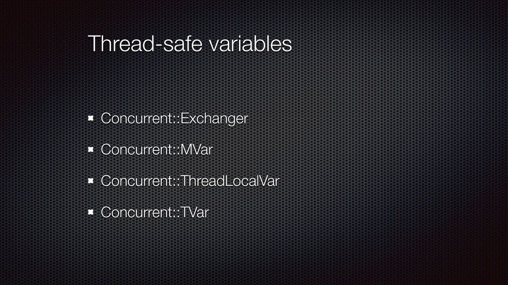 Thread-safe variables Concurrent::Exchanger Con...