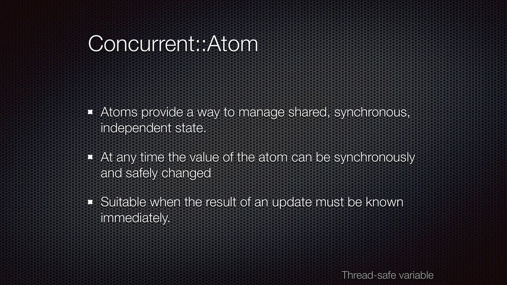 Concurrent::Atom Atoms provide a way to manage ...