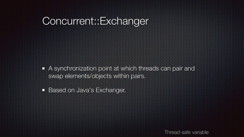 Concurrent::Exchanger A synchronization point a...
