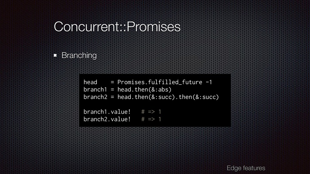 Concurrent::Promises Branching head = Promises....