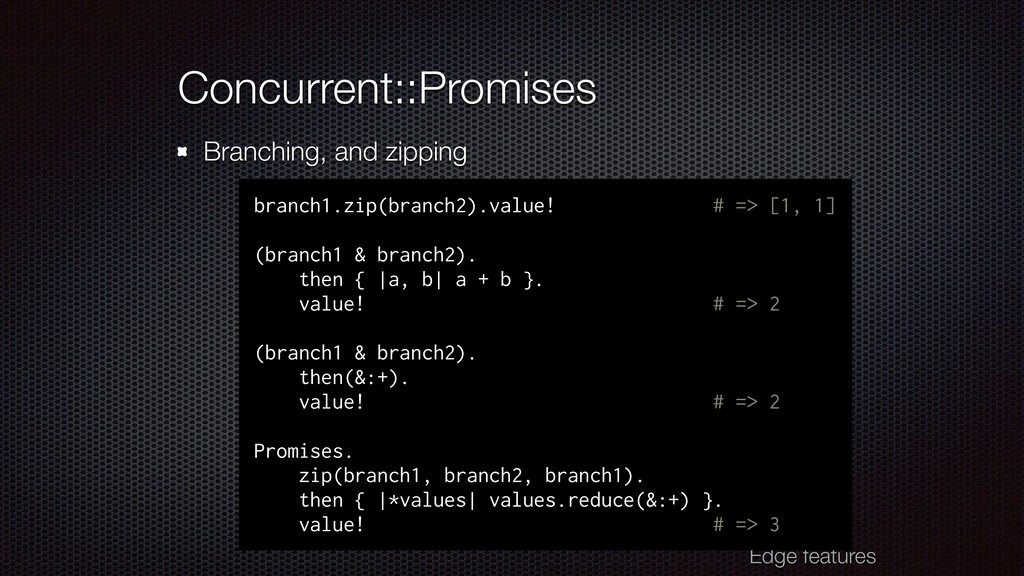 Edge features Concurrent::Promises Branching, a...