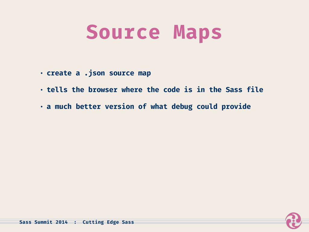 Source Maps • create a .json source map • tells...