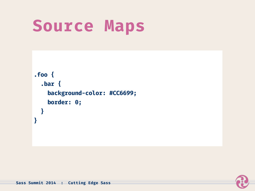 Source Maps .foo { .bar { background-color: #CC...
