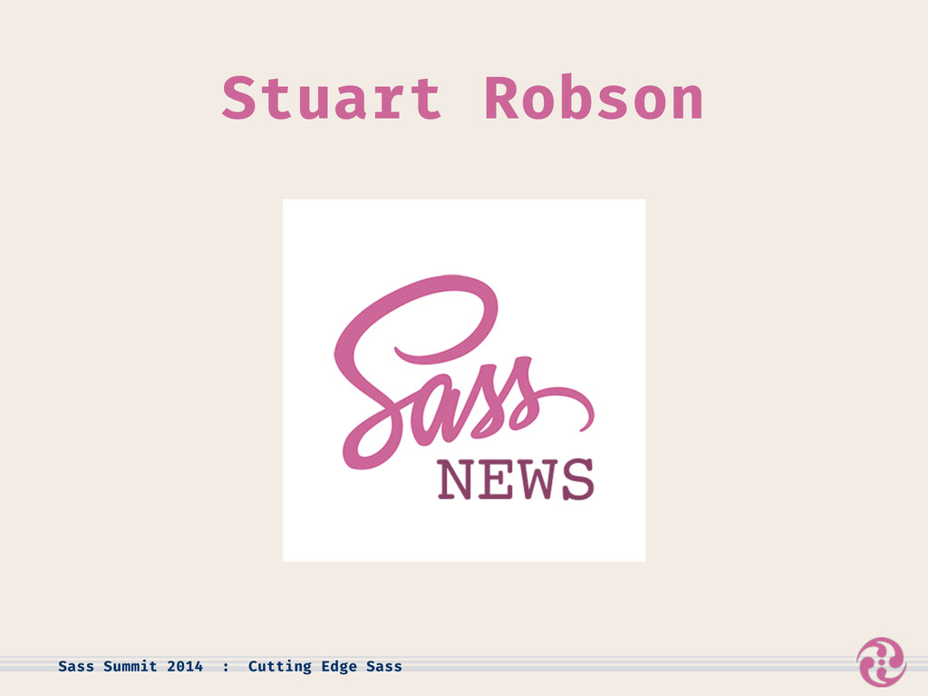 Stuart Robson Sass Summit 2014 : Cutting Edge S...