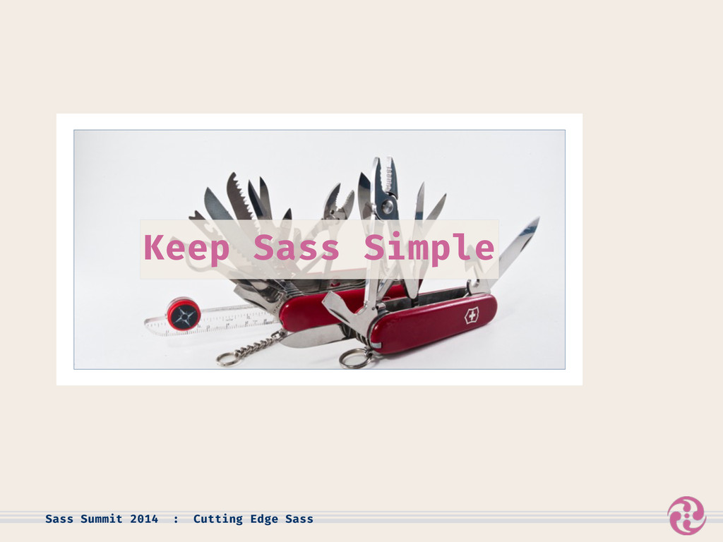 Sass Summit 2014 : Cutting Edge Sass Keep Sass ...