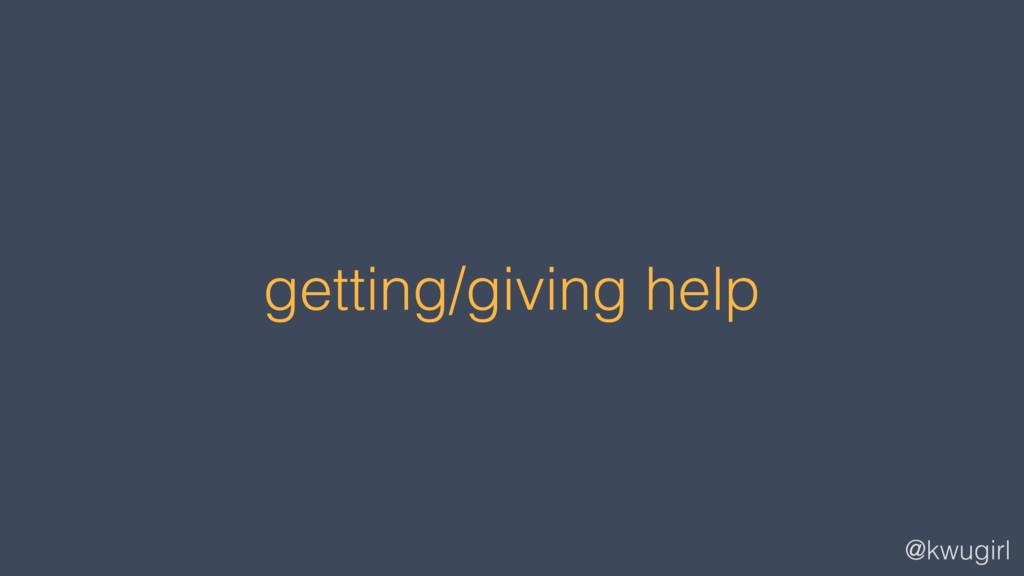 @kwugirl getting/giving help