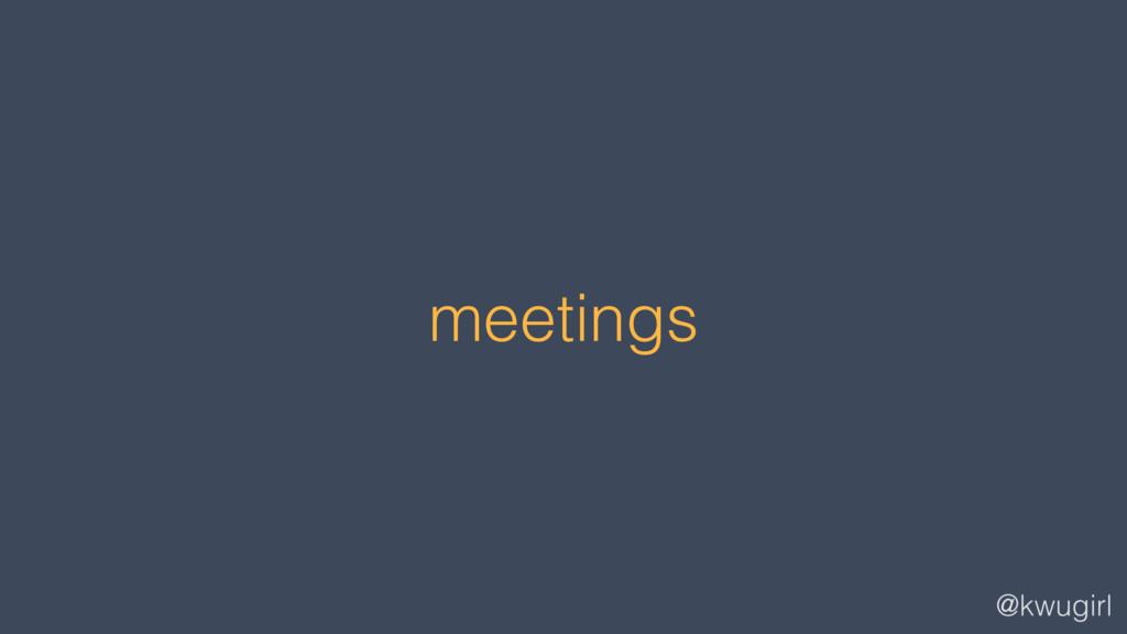 @kwugirl meetings