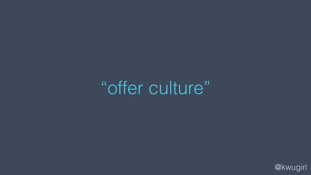 """@kwugirl """"offer culture"""""""