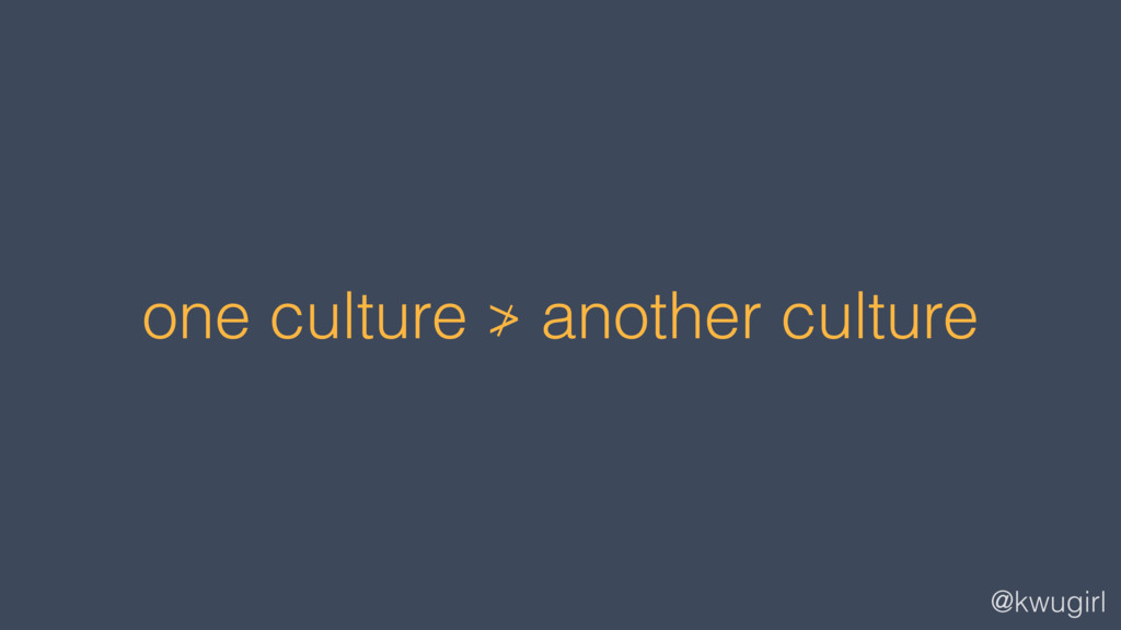 @kwugirl one culture ≯ another culture