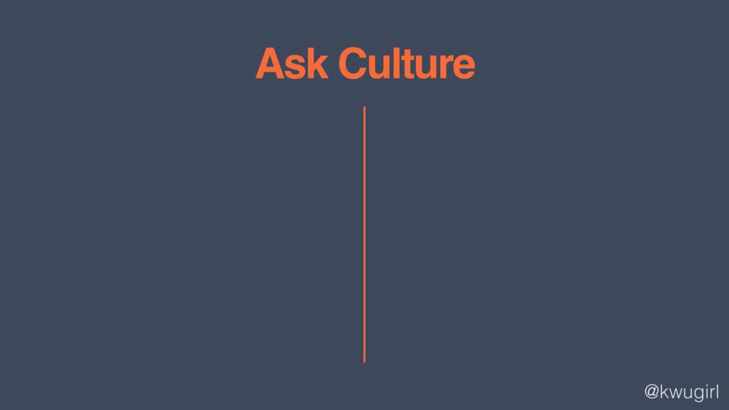 @kwugirl Ask Culture