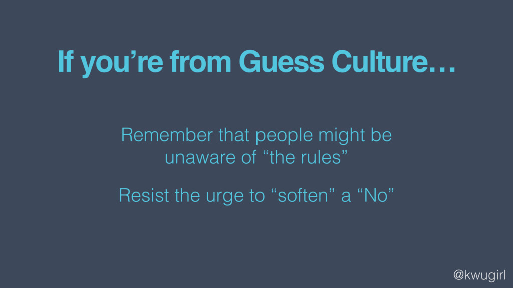 @kwugirl If you're from Guess Culture… Remember...