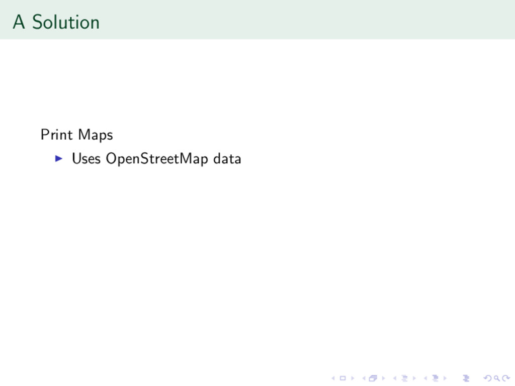 A Solution Print Maps Uses OpenStreetMap data