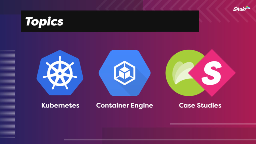 Topics Kubernetes Container Engine Case Studies