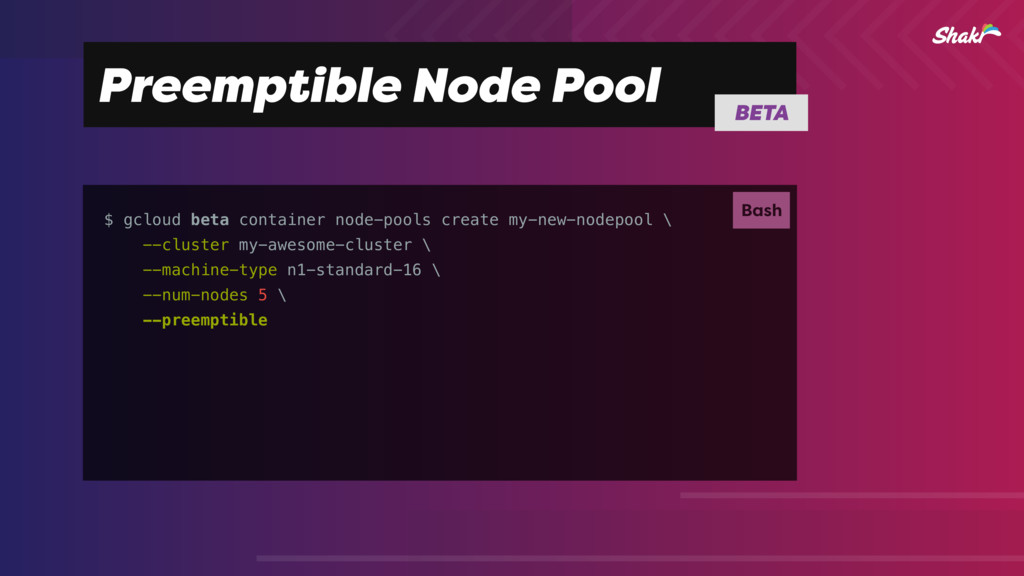 Preemptible Node Pool $ gcloud beta container n...