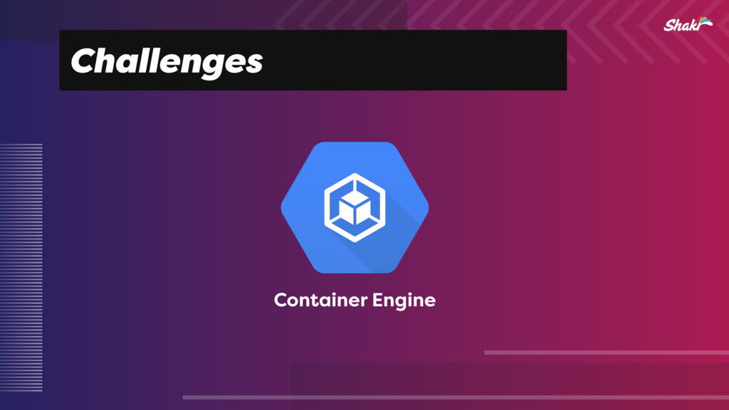 Challenges Container Engine