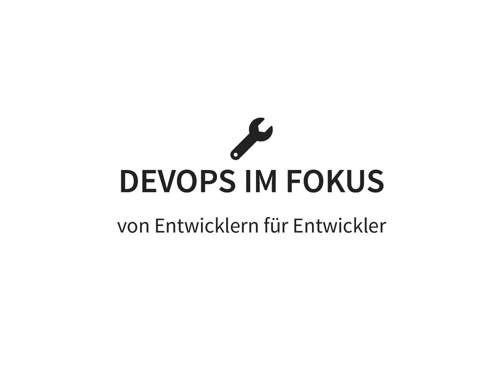 DEVOPS IM FOKUS DEVOPS IM FOKUS von Entwicklern...