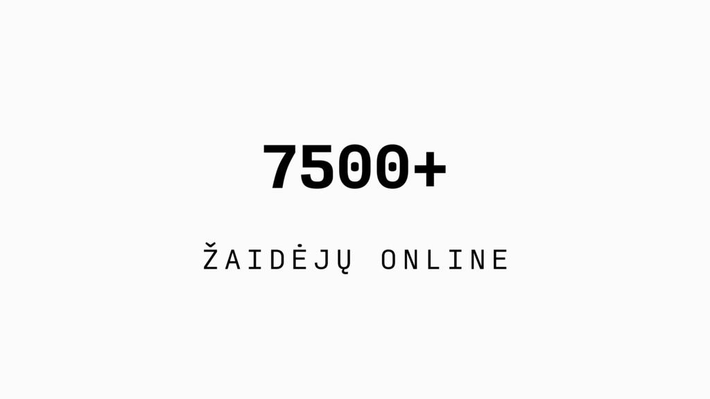 7500+ Ž A I D Ė J Ų O N L I N E