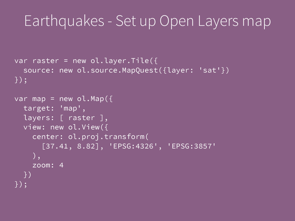 Earthquakes - Set up Open Layers map var raster...