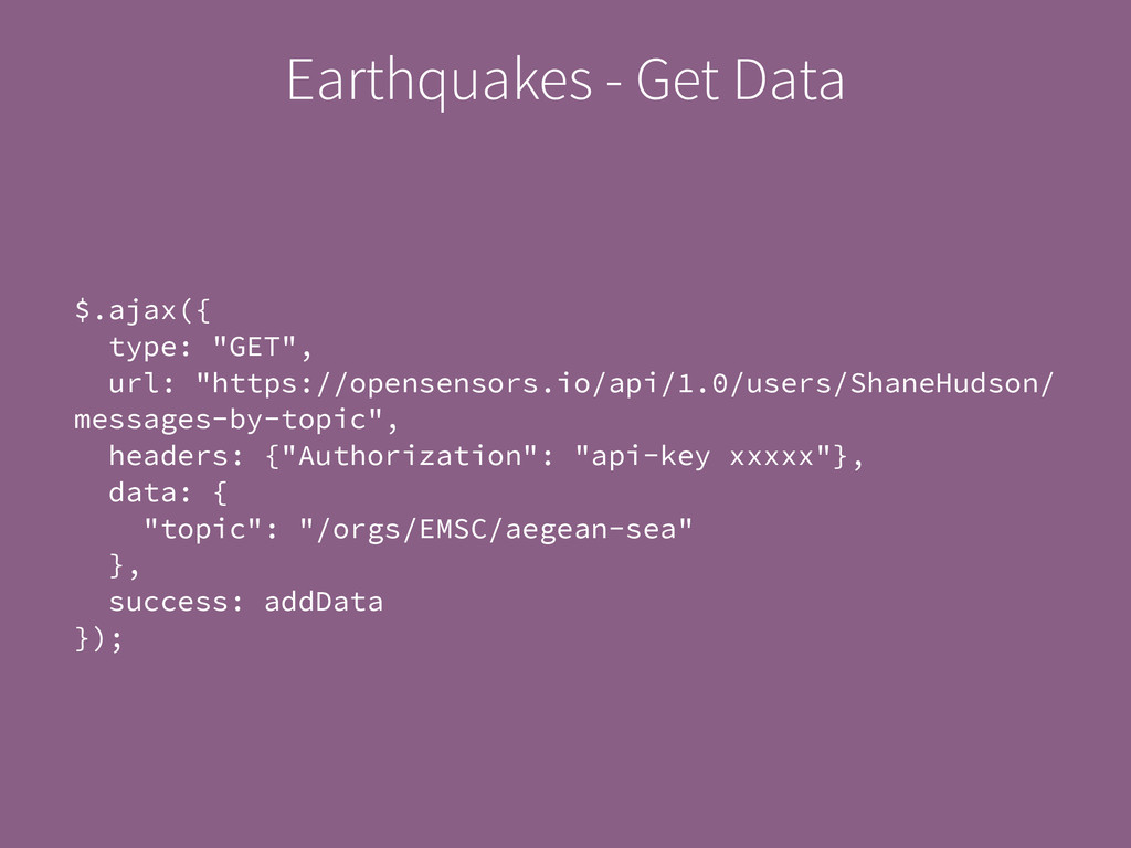 "Earthquakes - Get Data $.ajax({ type: ""GET"", ur..."