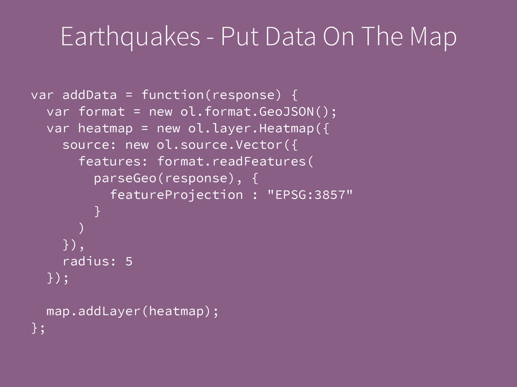 Earthquakes - Put Data On The Map var addData =...