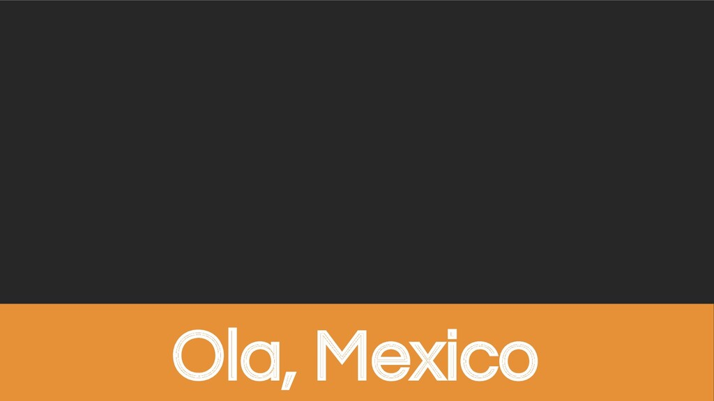 @sendilkumarn Ola, Mexico