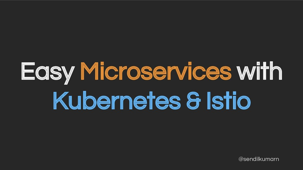 @sendilkumarn Easy Microservices with Kubernete...