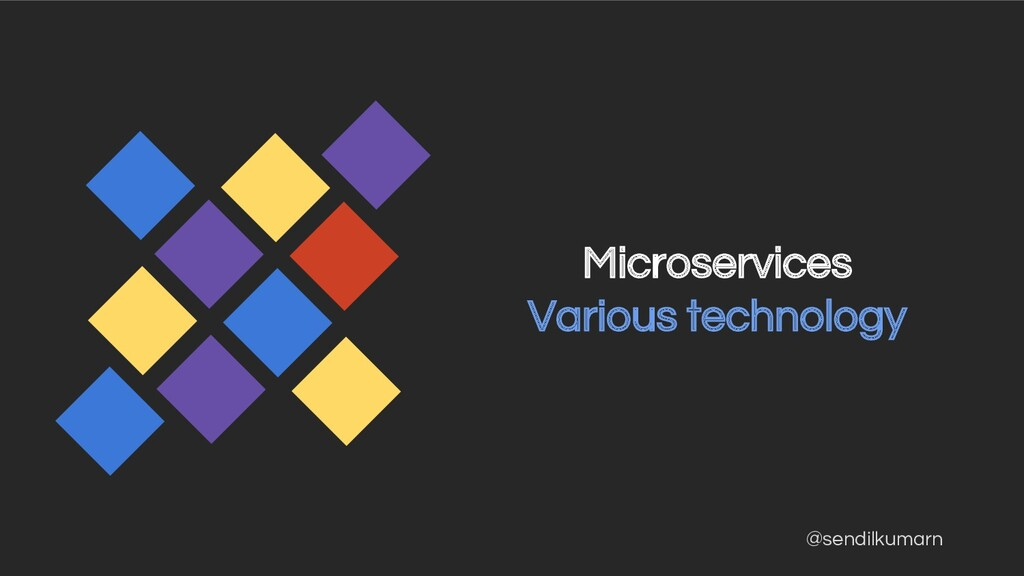 @sendilkumarn Microservices Various technology