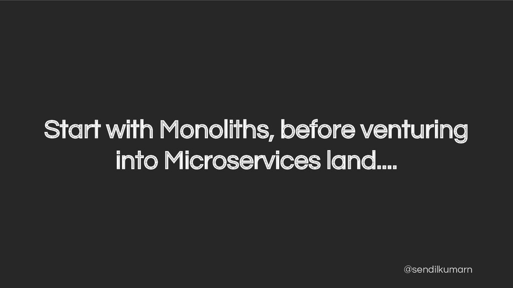 @sendilkumarn Start with Monoliths, before vent...