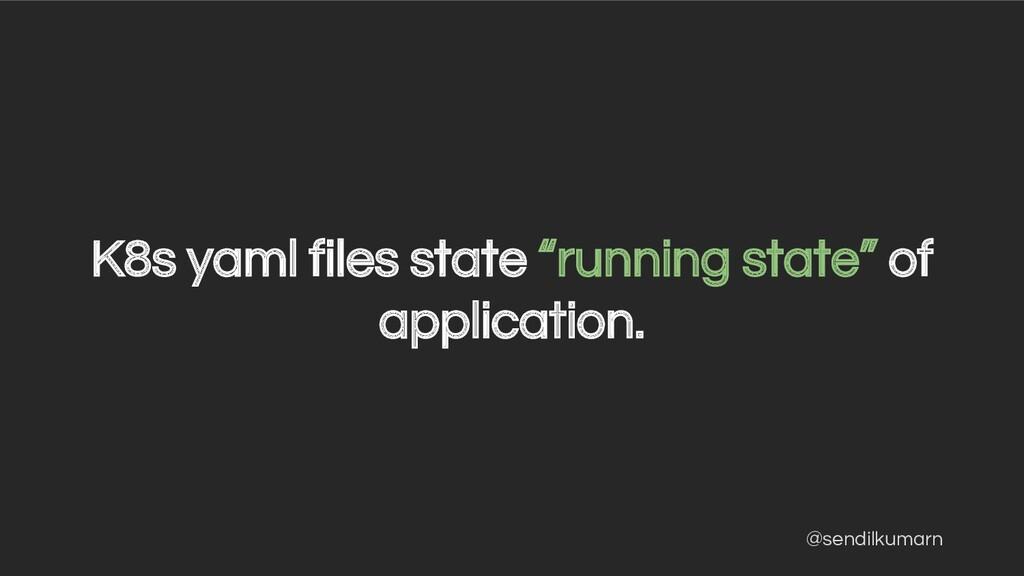 """@sendilkumarn K8s yaml files state """"running sta..."""