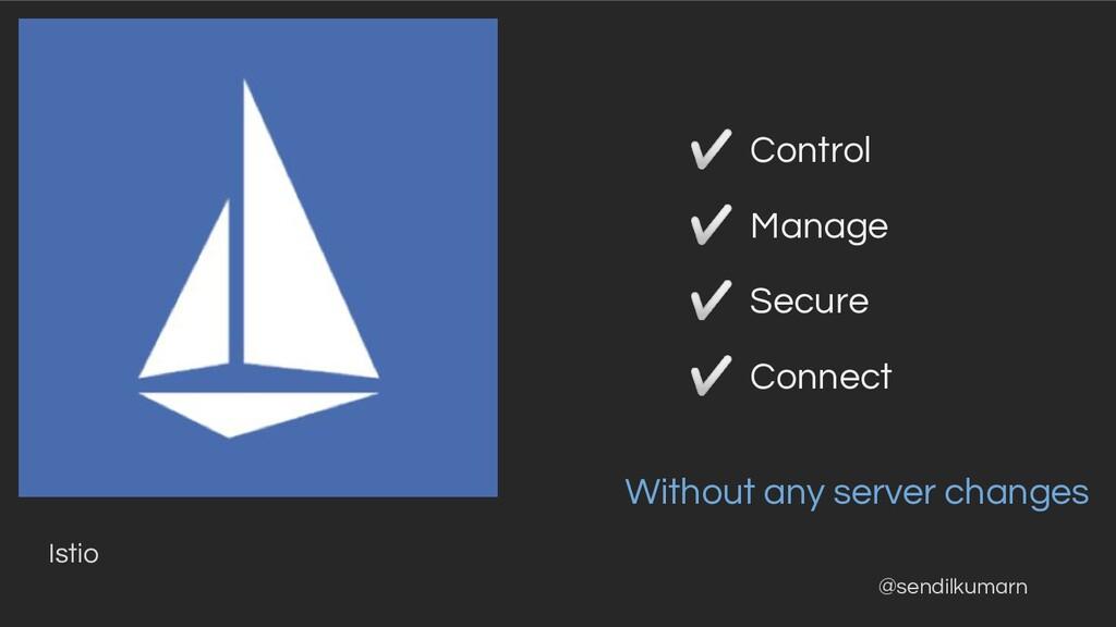 @sendilkumarn Istio ✅ Control ✅ Manage ✅ Secure...