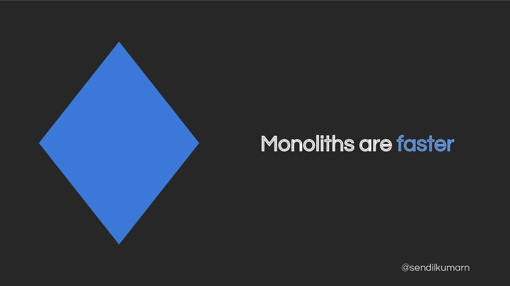 @sendilkumarn Monoliths are faster