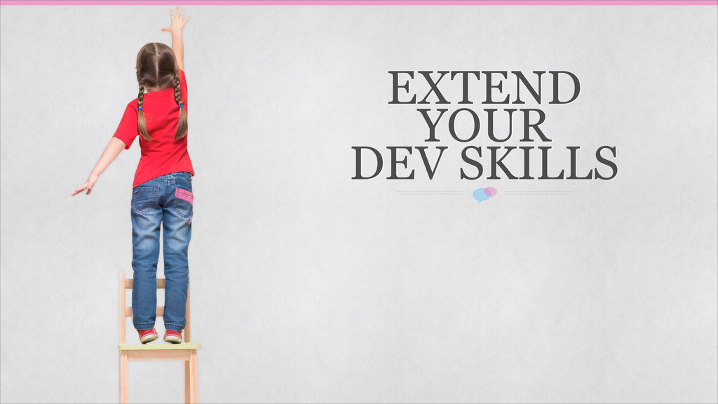 EXTEND YOUR DEV SKILLS