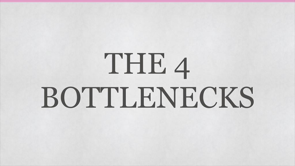 THE 4  BOTTLENECKS