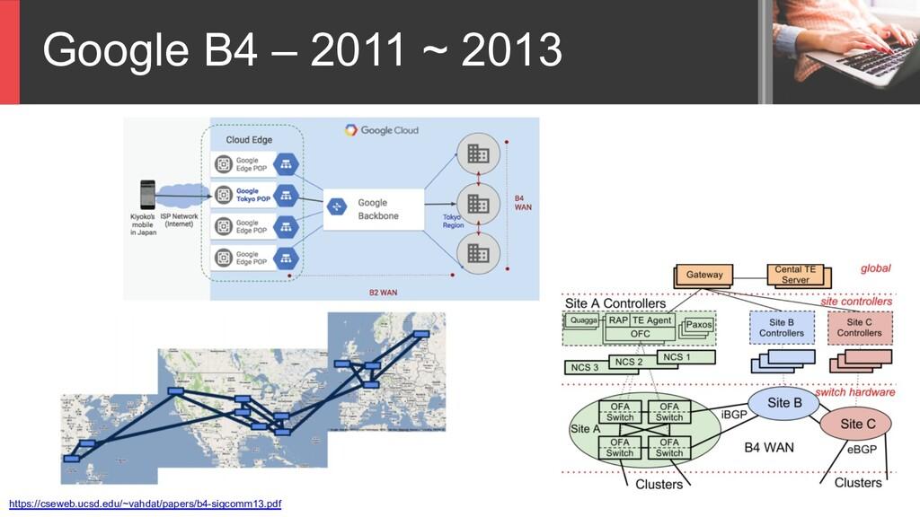 Google B4 – 2011 ~ 2013 https://cseweb.ucsd.edu...