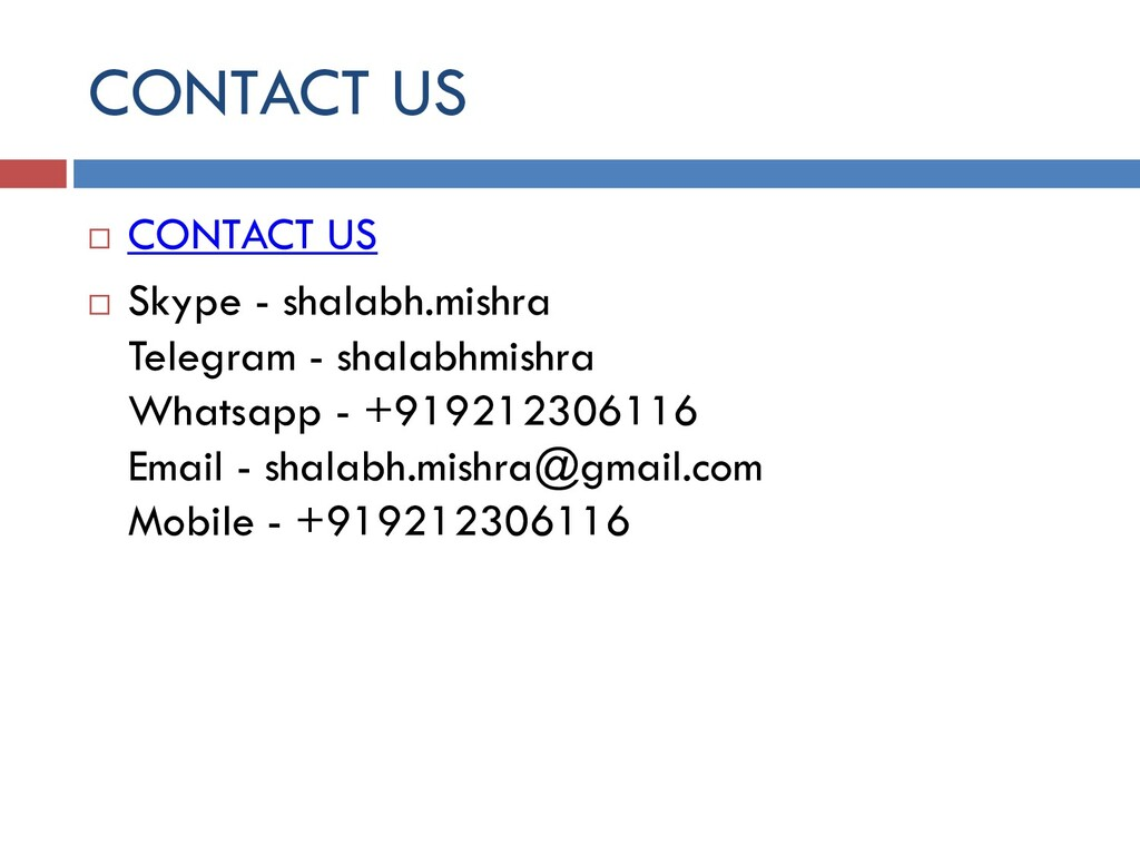 CONTACT US  CONTACT US  Skype - shalabh.mishr...