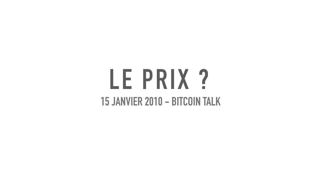 LE PRIX ? 15 JANVIER 2010 - BITCOIN TALK