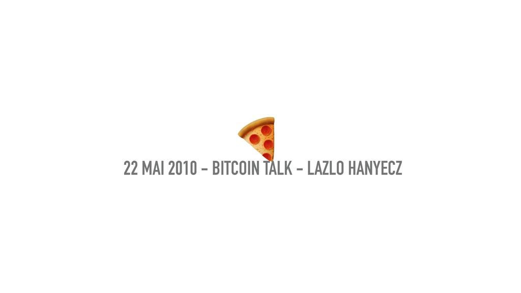 22 MAI 2010 - BITCOIN TALK - LAZLO HANYECZ