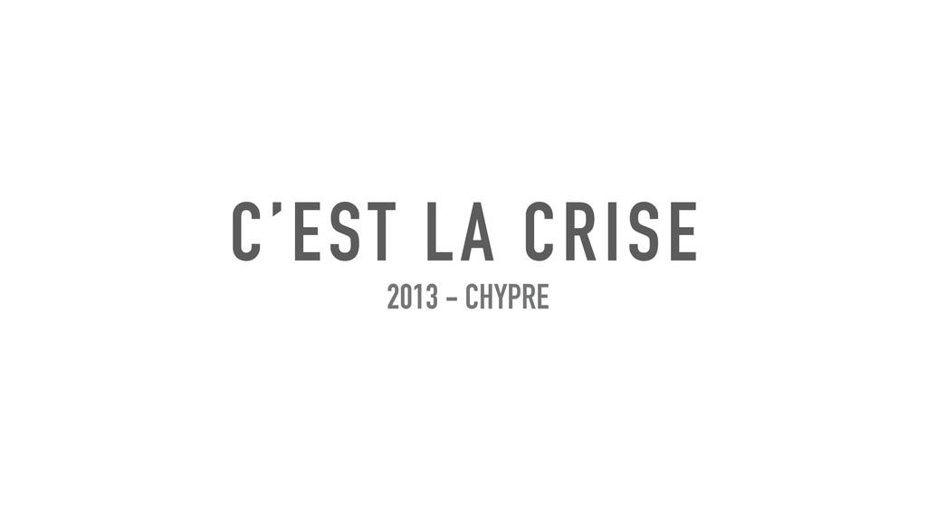 C'EST LA CRISE 2013 - CHYPRE
