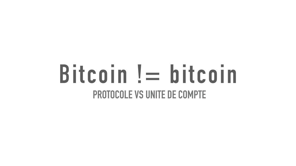 Bitcoin != bitcoin PROTOCOLE VS UNITE DE COMPTE
