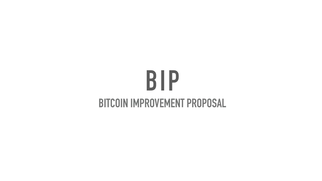 BIP BITCOIN IMPROVEMENT PROPOSAL