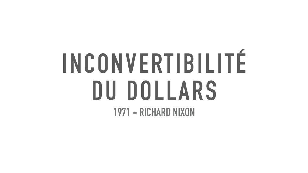 INCONVERTIBILITÉ DU DOLLARS 1971 - RICHARD NIXON