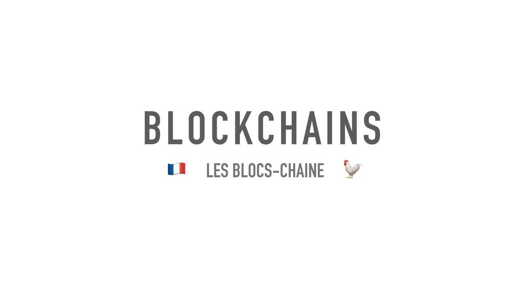 BLOCKCHAINS ! LES BLOCS-CHAINE