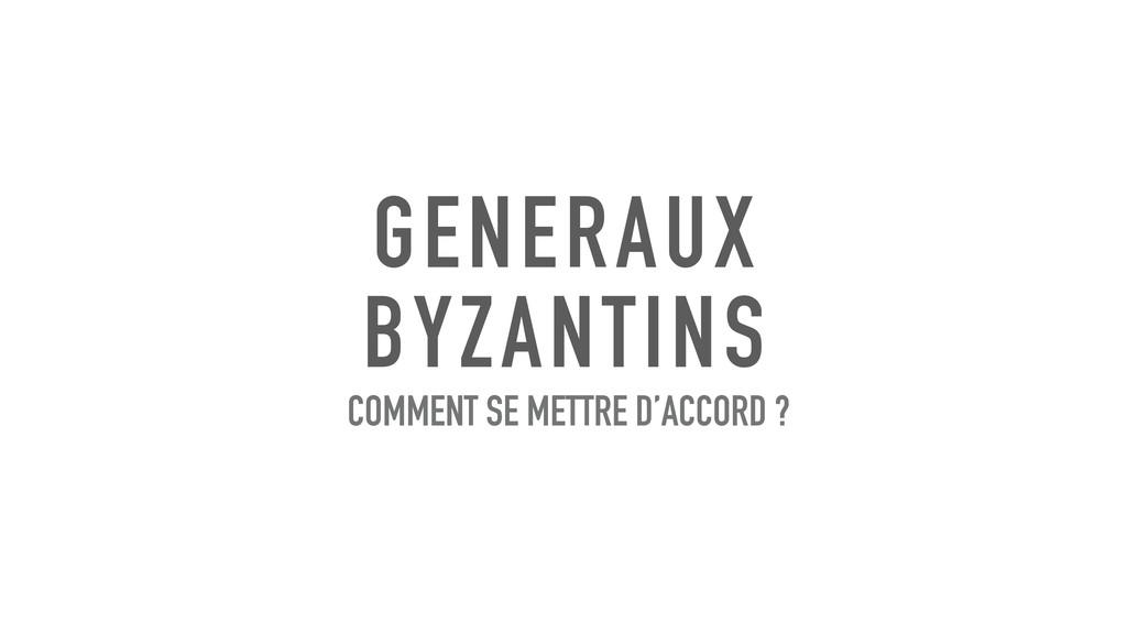 GENERAUX BYZANTINS COMMENT SE METTRE D'ACCORD ?