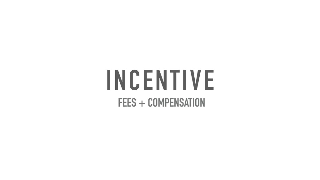 INCENTIVE FEES + COMPENSATION