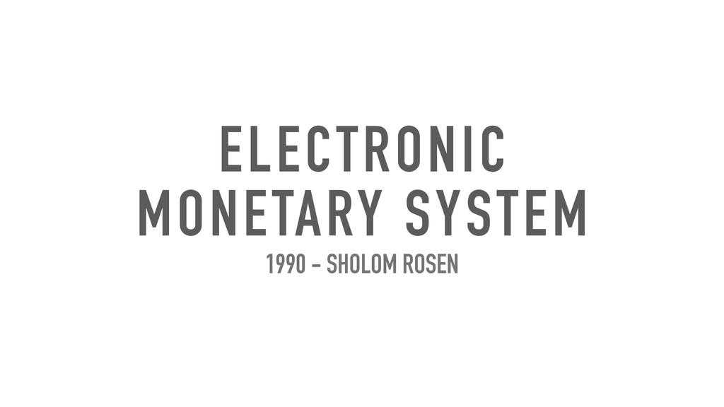 ELECTRONIC MONETARY SYSTEM 1990 - SHOLOM ROSEN