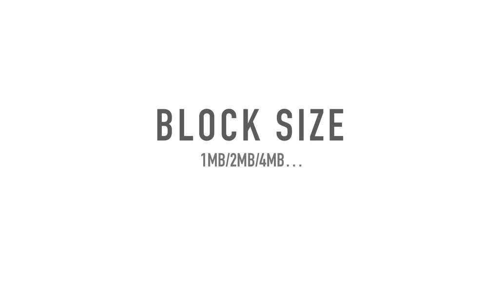 BLOCK SIZE 1MB/2MB/4MB…